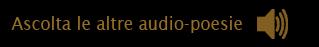 Ascolta le altre audio-poesie(pulsante)